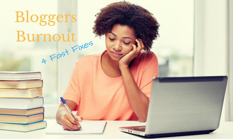 Bloggers Burnout – Four Fast Tips